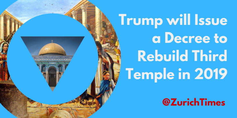 Trump will Issue Decree to Rebuild Third Temple in 2019